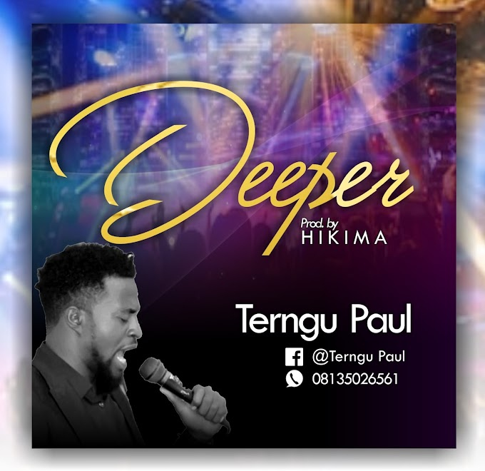 Paul Terngu - Deeper  (Prod by Hikima)