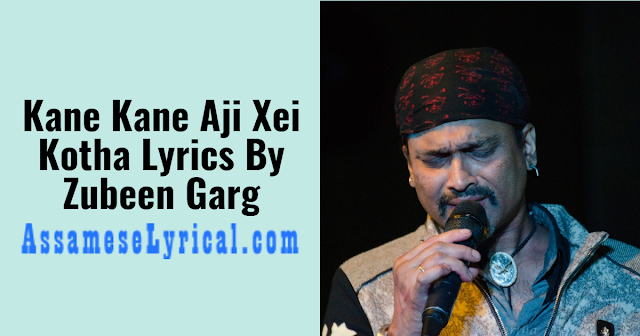 Kane Kane Aji Xei Kotha Lyrics