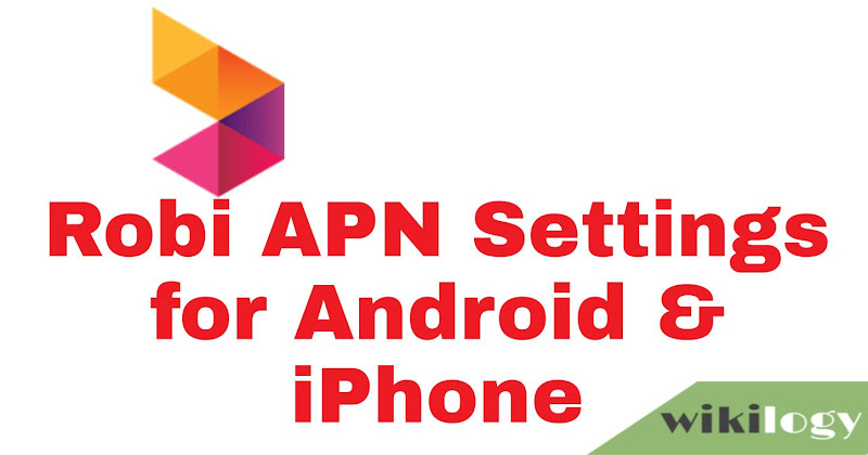 Robi APN Settings for Android & iPhone