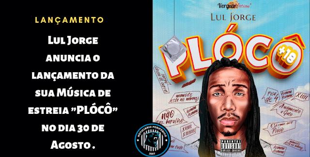 """Lul Jorge anuncia o lançamento da sua Música de estreia """"PLÓCÔ"""" no dia 30 de Agosto"""