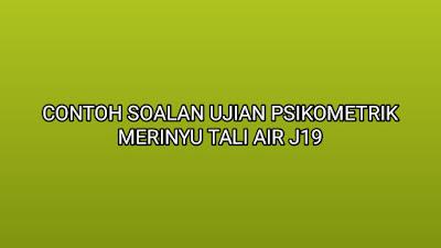 Contoh Soalan Ujian Psikometrik Merinyu Tali Air J19 2020