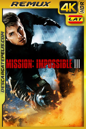 Mission Impossible 3 (2006) 4K REMUX HDR Latino – Ingles