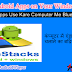 Computer/Laptop Me Android Apps Kaise Use Kare