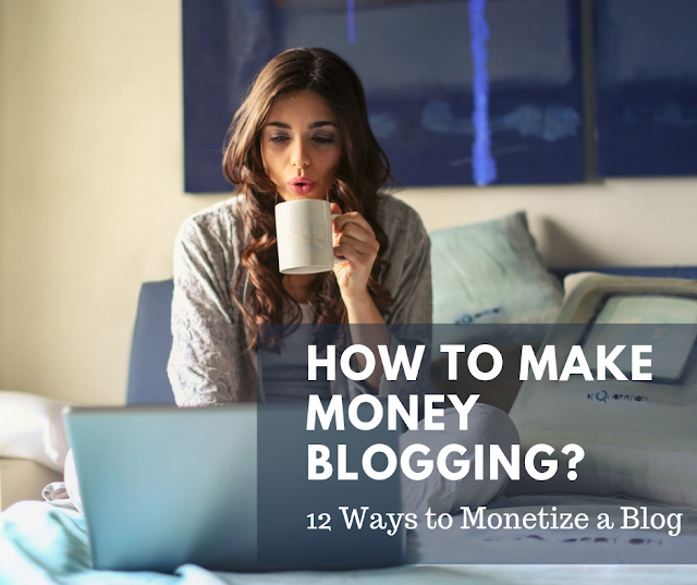 How do Bloggers Make Money? - 12 Ways to Monetize a Blog
