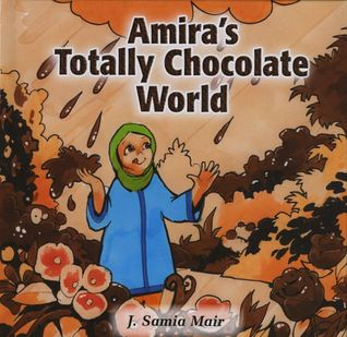 Amira's Totally Chocolate World by J. Samia Mair