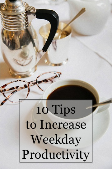 10 Tips to  Increase Weekday Productivity