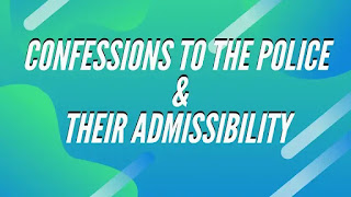 Confessions to the Police & their Admissibility