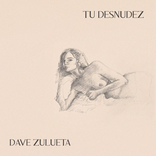 DAVE ZULUETA - Tu desnudez