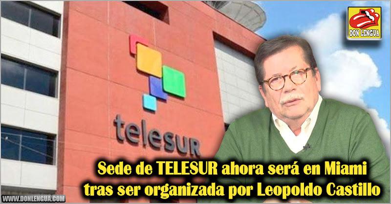 Sede de TELESUR ahora será en Miami tras ser organizada por Leopoldo Castillo