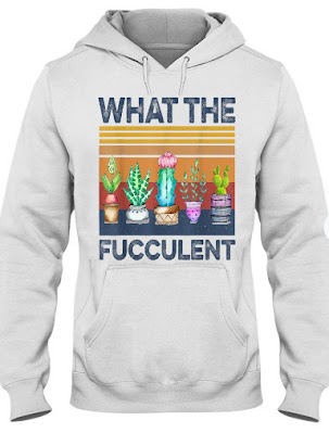 what the fucculent mug what the fucculent tshirt,  What the Fucculent Cactus Succulents hoodie,   What the Fucculent Cactus Succulents t shirt,