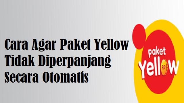 Cara Agar Paket Yellow Tidak Diperpanjang Otomatis