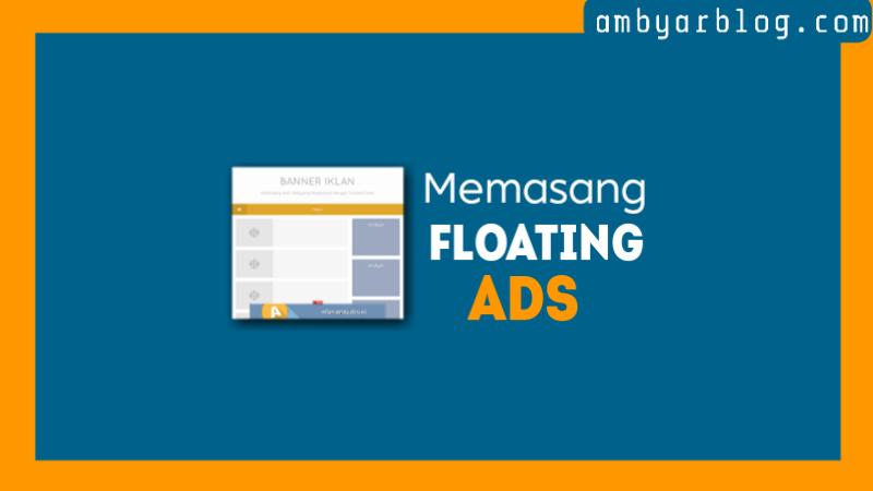 Cara Memasang Iklan Melayang (Floating Ads) dengan Tombol Close di Blogger
