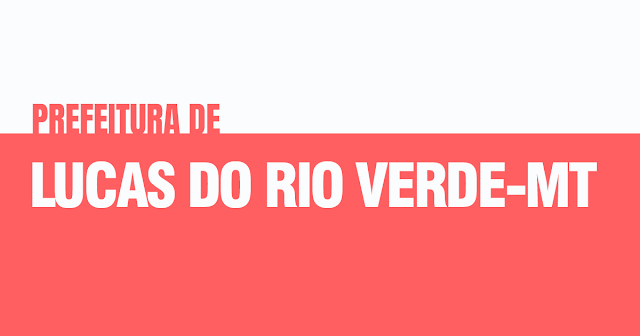 Concurso Público da Prefeitura de Lucas do Rio Verde - MT
