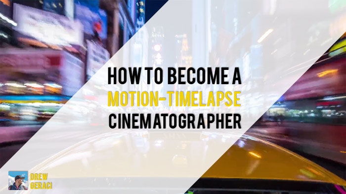 How Drew Geraci became a motion-timelapse cinematographer