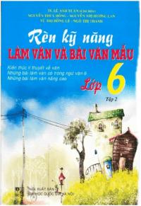 Rèn Kỹ Năng Làm Văn Và Bài Văn Mẫu Lớp 6 Tập 2 - Lê Anh Xuân