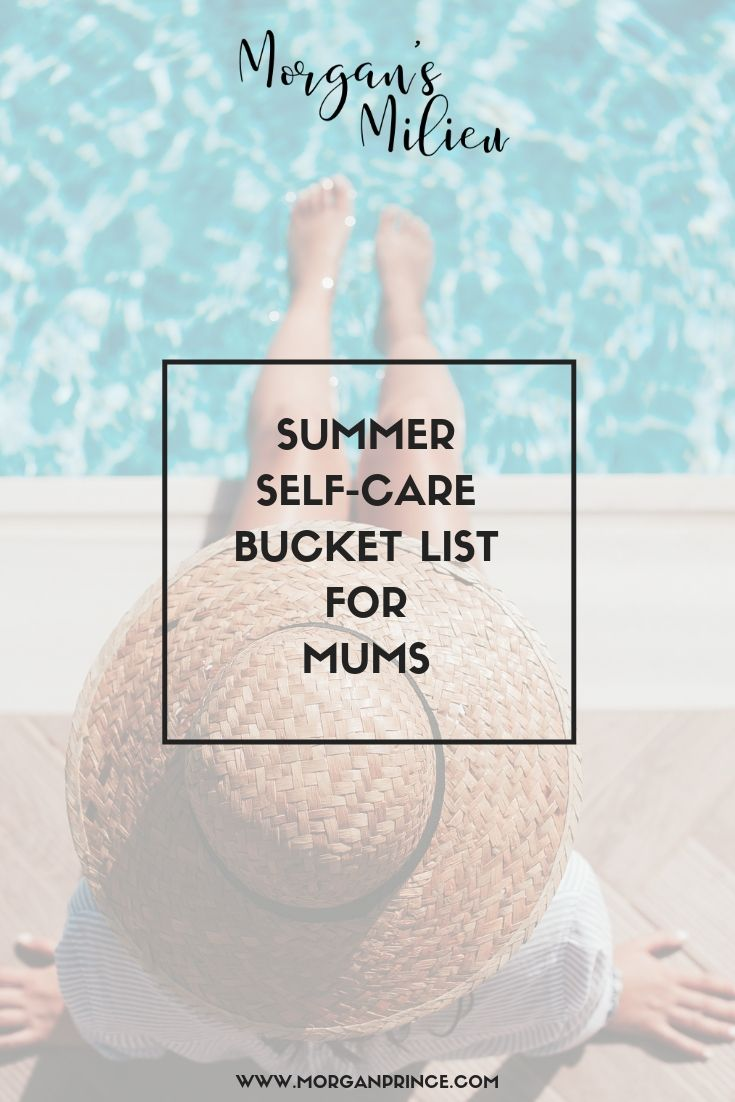 Summer Self-Care Bucket List For Mums | Take time for yourself this summer - you deserve it!