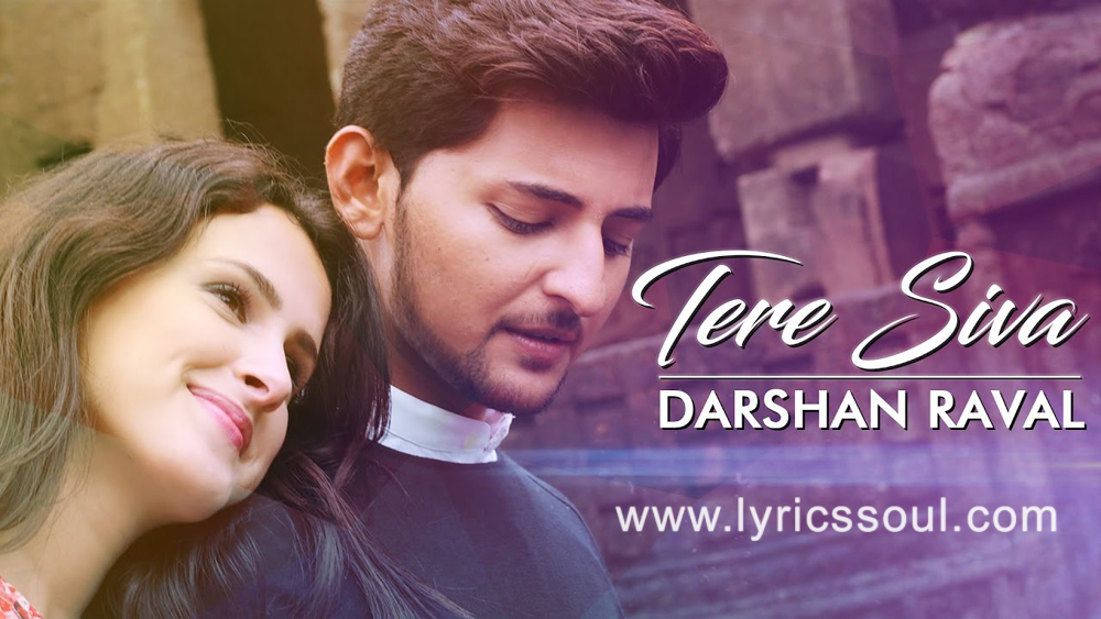 The Tere Siva lyrics from '', The song has been sung by Darshan Raval, , . featuring Sahar El Maataoui, Darshan Raval, , . The music has been composed by Rishi-Siddharth, , . The lyrics of Tere Siva has been penned by Siddharth Amit Bhavsar