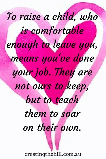To raise a child, who is comfortable enough to leave you, means you've done your job. They are not ours to keep, but to teach them to soar on their own.#quotes