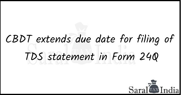 CBDT extends due date for filing of TDS statement in Form 24Q