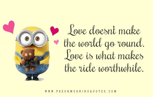 love doesnt make the world go around valentines day minion quotes
