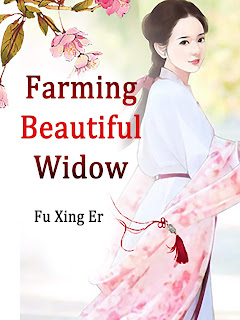 رواية Farming Beautiful Widow مترجمة
