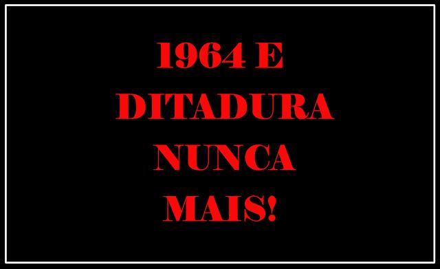 A imagem de fundo preto e caracteres em vermelho diz: 1964 e Ditadura Nunca Mais!