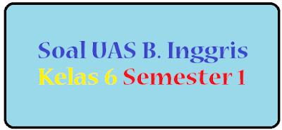 download dan dapatkan soal latihan uas bahasa inggris kelas 6 semester 1 ktsp tahun 2016 2017 gratis, langsung download pdf, doc