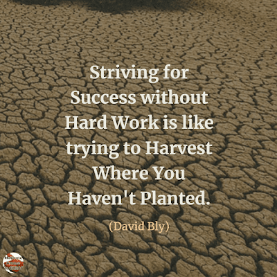 "Famous Quotes About Success And Hard Work: ""Striving for success without hard work is like trying to harvest where you haven't planted."" - David Bly"