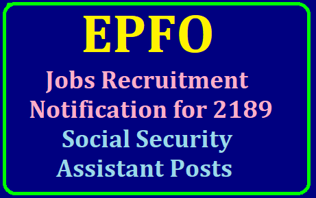 EPFO Jobs Recruitment Notification 2019 for Social Security Assistant Posts /2019/07/epfo-jobs-recruitment-notification-2019-for-2189-social-security-assistant-posts-www.epfindia.gov.in.html