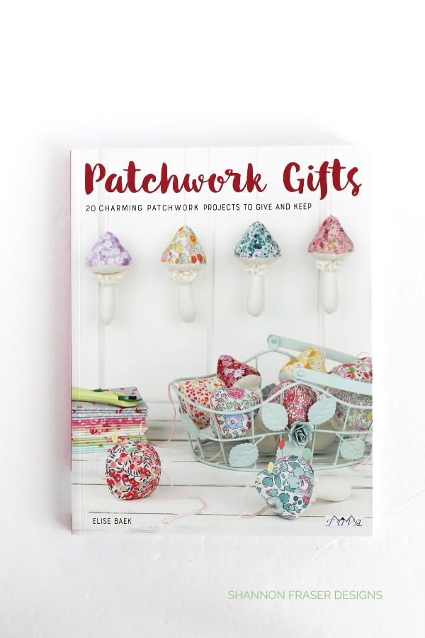 Patchwork Gifts | Book Tour | Shannon Fraser Designs #sewing #quilting #making #book #craftbook