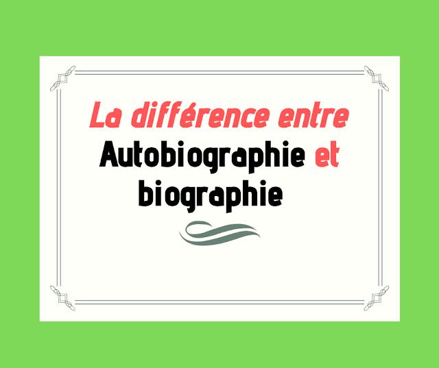 La différence entre autobiographie et biographie