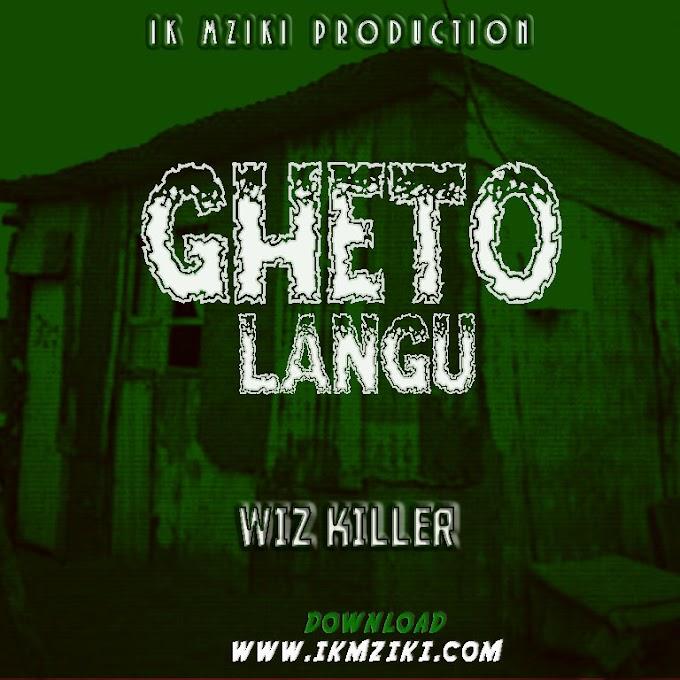 AUDIO | WIZ KILLER - GHETO LANGU | DOWNLOAD NOW