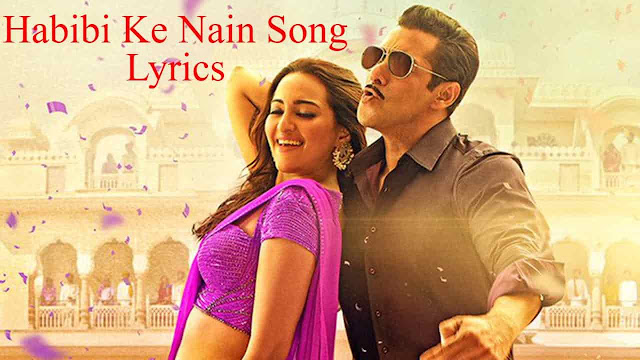 Habibi Ke Nain Song Lyrics |Dabangg 3