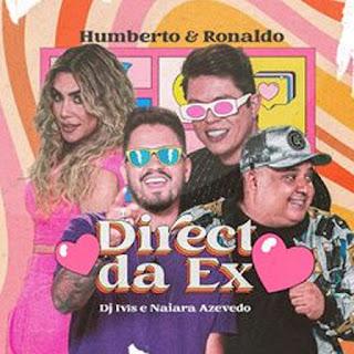Direct da Ex – Humberto e Ronaldo, Naiara Azevedo, DJ Ivis