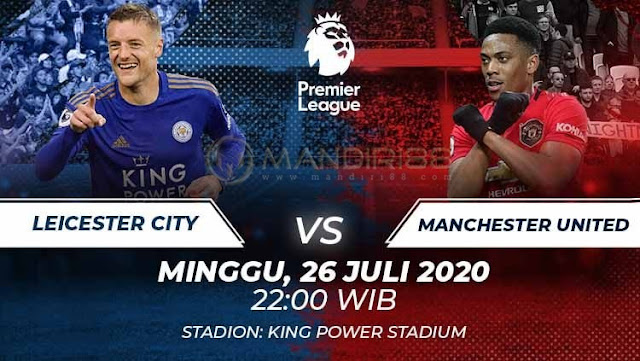 Prediksi Leicester City Vs Manchester United, Minggu 26 Juli 2020 Pukul 22.00 WIB