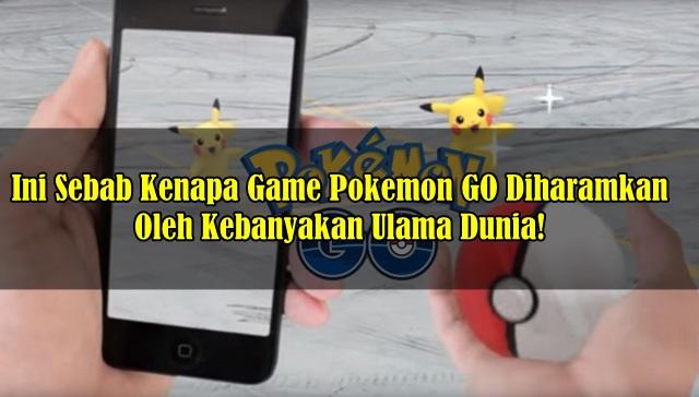 Baru Faham, Kenapa Game Pokemon GO Diharamkan Oleh Kebanyakan Ulama Dunia!