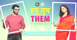 Theher Jaa Dil SongH Lyrics -Tum And Them