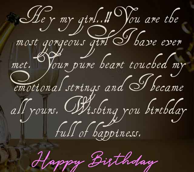 Hey my girl..!! You are the most gorgeous girl I have ever met. Your pure heart touched my emotional strings and I became all yours. Wishing you birthday full of happiness.