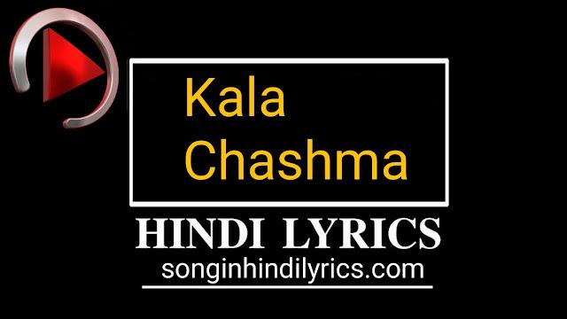 काला चश्मा - Kala Chashma Lyrics – Baar Baar Dekho