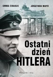 Ostatni dzień Hitlera. Minuta po minucie - Emma Craigie, Jonathan Mayo