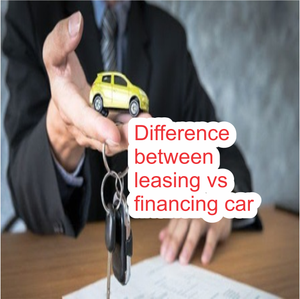 Difference between leasing vs financing car