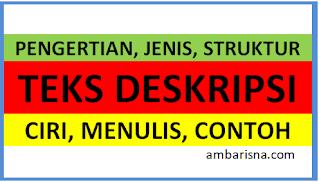 Teks Deskripsi: Pengertian, Ciri, Jenis, Struktur dan Cara Menulis serta Contohnya