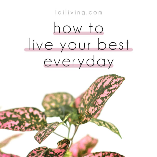 how to live your best day lailiving