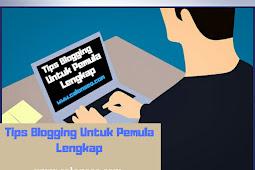 Tips Blogging Untuk Pemula Lengkap
