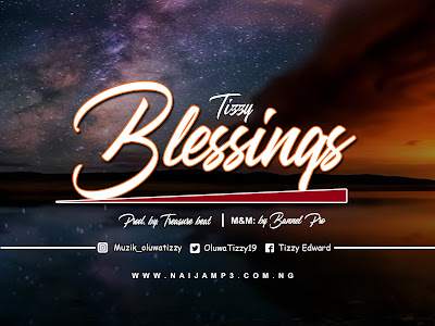 [Music] Tizzy _ Blessings