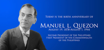Manuel L. Quezon was President of the Commonwealth of the Philippines for two terms, from November 15, 1935 – August 1, 1944. He was born on August 19, 1878, a date declared an annual special working holiday throughout the country and a special non-working public holiday in the provinces of Quezon and Aurora, and in Quezon City by Republic Act No. 6741, signed into law by President Corazon Aquino in 1989.