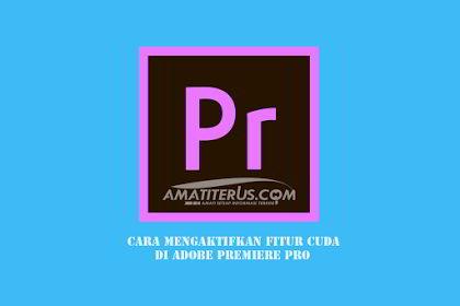 Cara Mengaktifkan Fitur CUDA Support Pada Semua Versi Adobe Premiere Pro