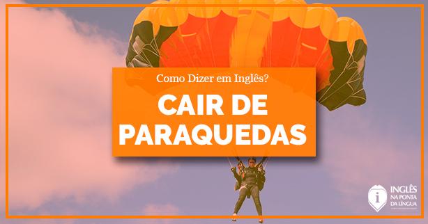 Cair de Paraquedas em Inglês | Como dizer isso?