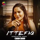 Ittefaq webseries  & More
