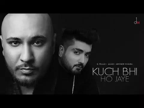 Kuch Bhi Ho Jaye Lyrics Bpraak Jaani Desi Melodies